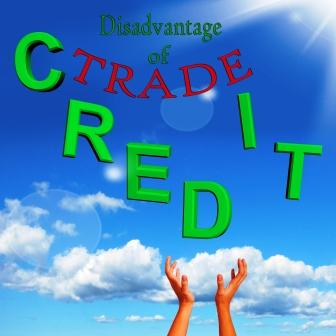 Disadvantages of Trade Credit