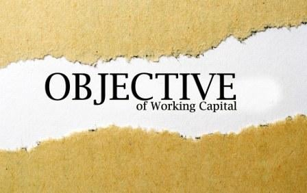 Objectives of Working Capital Management