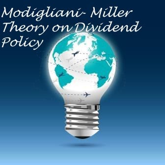 Modigliani- Miller Theory on Dividend Policy