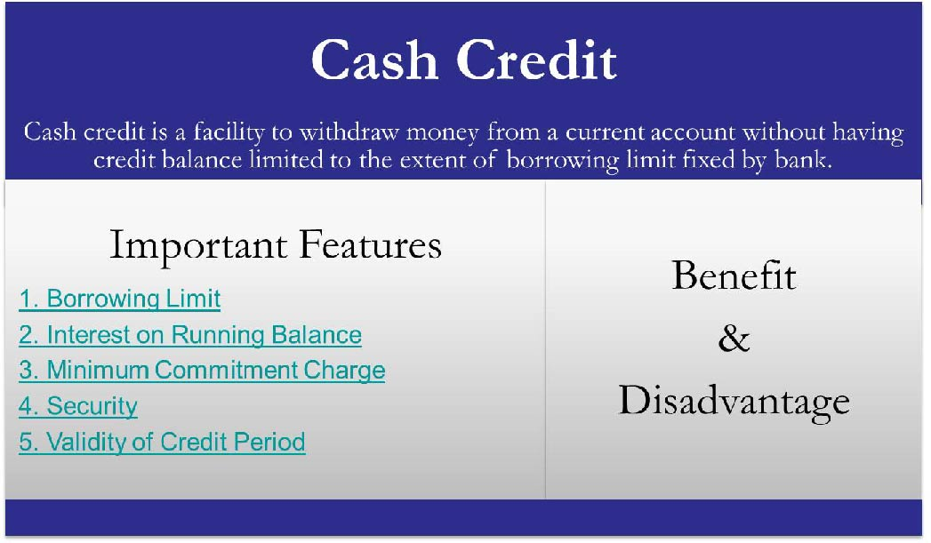 Cash Credit | Meaning, Important Features, Benefits, Disadvantages